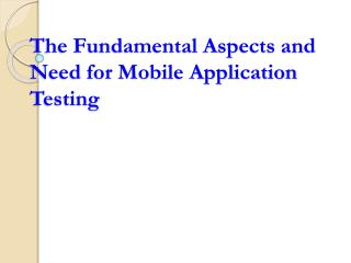 The Fundamental Aspects and Need for Mobile Application Testing