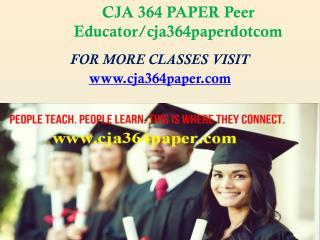CJA 364 PAPER Peer Educator/cja364paperdotcom
