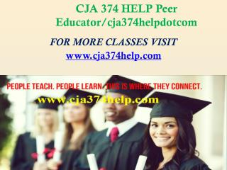 CJA 374 HELP Peer Educator/cja374helpdotcom