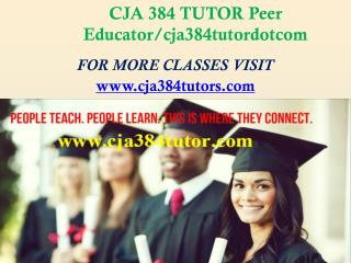 CJA 384 TUTOR Peer Educator/cja384tutordotcom