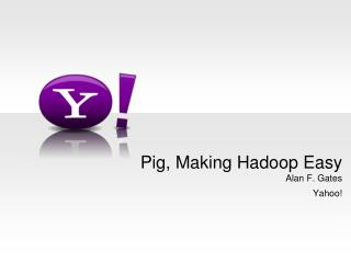 Pig, Making Hadoop Easy