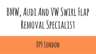 BMW, Audi And VW Swirl Flap Removal Specialist AT DPF London