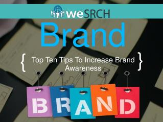 Brand : Top Ten Tips To Increase Brand Awareness