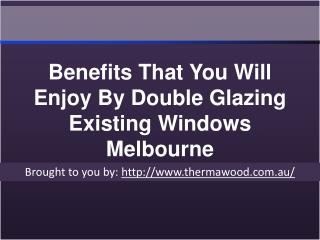 Benefits That You Will Enjoy By Double Glazing Existing Windows Melbou
