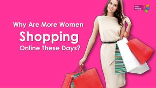 Why Are More Women Shopping Online These Days?