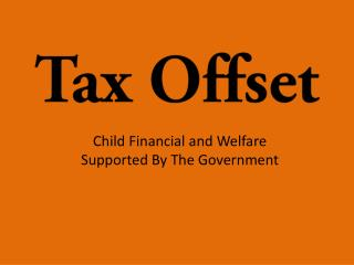 Tax Offset: Child Financial and Welfare Supported By The Government