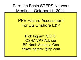 PPE Hazard Assessment  For US Onshore E&P Rick Ingram, S.G.E. OSHA VPP Advisor BP North America Gas rickey.ingram1@b