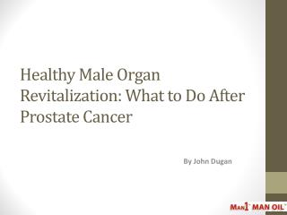 Healthy Male Organ Revitalization: What to Do After Prostate Cancer