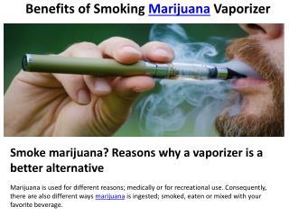 Benefits of Smoking Marijuana Vaporizer