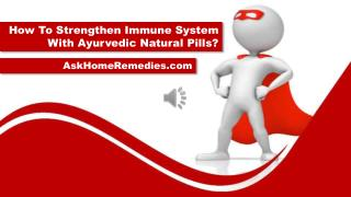 How To Strengthen Immune System With Ayurvedic Natural Pills?