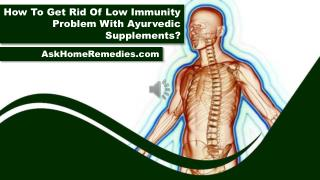 How To Get Rid Of Low Immunity Problem With Ayurvedic Supplements?