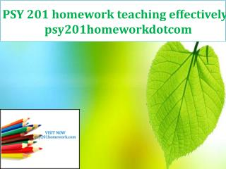 PSY 201 homework teaching effectively/ psy201homeworkdotcom