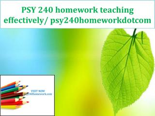 PSY 240 homework teaching effectively/ psy240homeworkdotcom