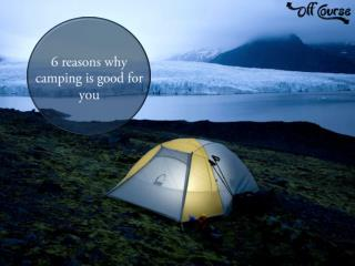 6 Reasons Why Camping is Good For You
