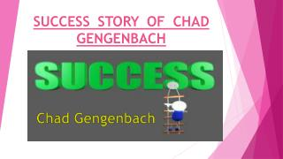 SUCCESS STORY OF CHAD GENGENBACH