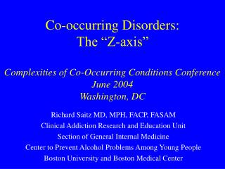 "Co-occurring Disorders: The ""Z-axis"" Complexities of Co-Occurring Conditions Conference June 2004 Washington, DC"