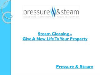 Steam Cleaning – Give A New Life To Your Property