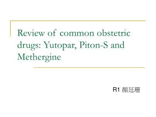 Review of common obstetric drugs: Yutopar, Piton-S and Methergine