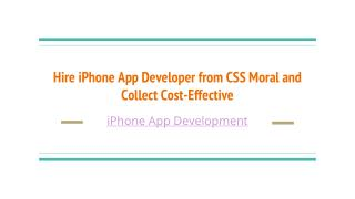 Hire iPhone App Developer from CSS Moral and Collect Cost-Effective