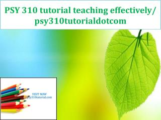 PSY 310 tutorial teaching effectively/ psy310tutorialdotcom