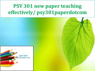 PSY 301 new paper teaching effectively/ psy301paperdotcom