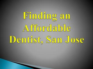Finding an Affordable Dentist, San Jose