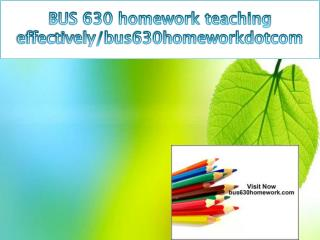 BUS 630 homework teaching effectively/bus630homeworkdotcom