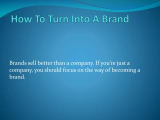 How to turn into a brand