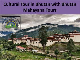 Cultural Tour in Bhutan with Bhutan Mahayana Tours