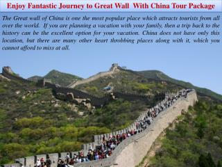 Enjoy Fantastic Journey to Great Wall  With China Tour Package
