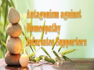 Antagonism against Homeopathy Infuriates Supporters