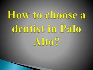 How to Choose a Dentist in Palo Alto