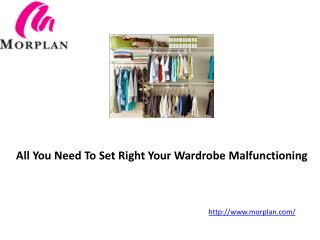 All you need to set right your wardrobe malfunctioning