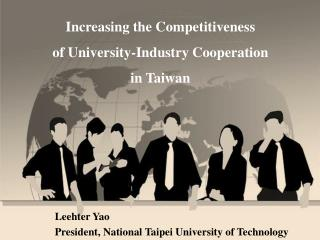 Increasing the Competitiveness of University-Industry Cooperation i nTaiwan