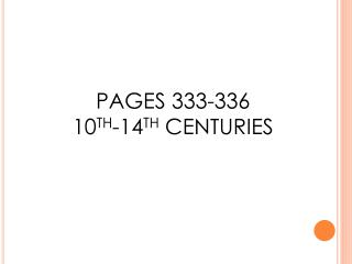 PAGES 333-336 10 TH -14 TH CENTURIES