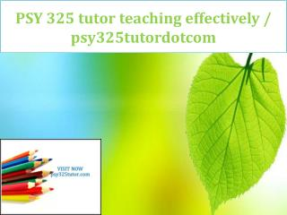 PSY 325 tutor teaching effectively / psy325tutordotcom