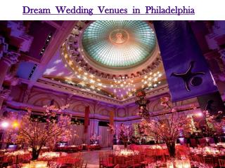 Dream Wedding venues in Philadelphia