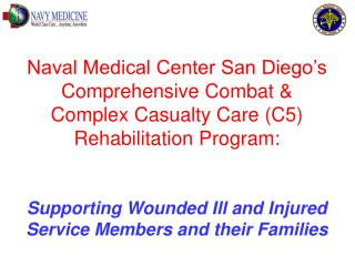Naval Medical Center San Diego's Comprehensive Combat &  Complex Casualty Care (C5)  Rehabilitation Program: Suppo