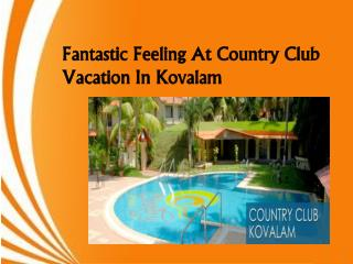Fantastic Feeling At Country Club Vacation In Kovalam