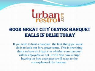 Book Great City Centre Banquet Halls in Delhi Today