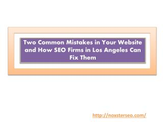 Two Common Mistakes in Your Website and How SEO Firms in Los Angeles Can Fix Them