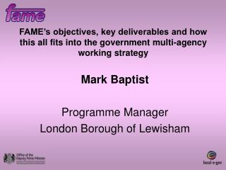 FAME's objectives, key deliverables and how this all fits into the government multi-agency working strategy