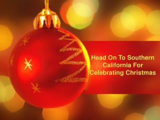 Head On To Southern California For Celebrating Christmas