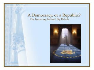A Democracy, or a Republic?