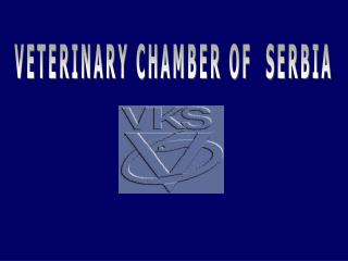 VETERINARY CHAMBER OF  SERBIA