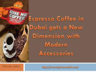 Espresso Coffee in Dubai gets a New Dimension with Modern Accessories