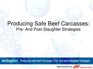 Producing Safe Beef Carcasses:  Pre- And Post-Slaughter Strategies