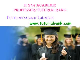 IT 244 Academic Professor / tutorialrank.com