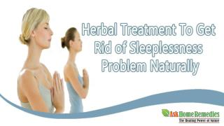 Herbal Treatment To Get Rid of Sleeplessness Problem Naturally