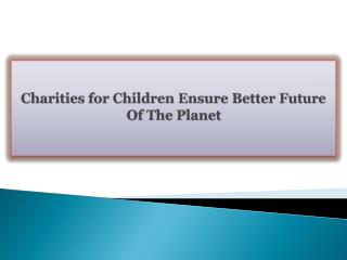 Charities for Children Ensure Better Future Of The Planet